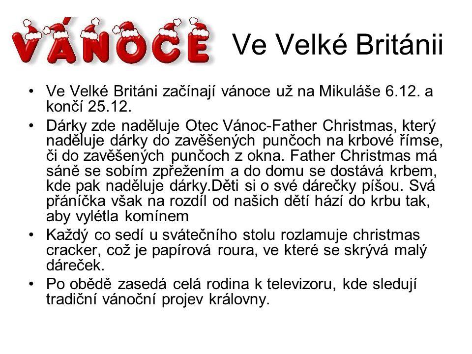Ve Velké Británii Ve Velké Británi začínají vánoce už na Mikuláše 6.12. a končí 25.12. Dárky zde naděluje Otec Vánoc-Father Christmas, který naděluje
