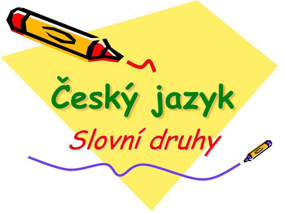 Český jazyk Český jazyk Slovní druhy