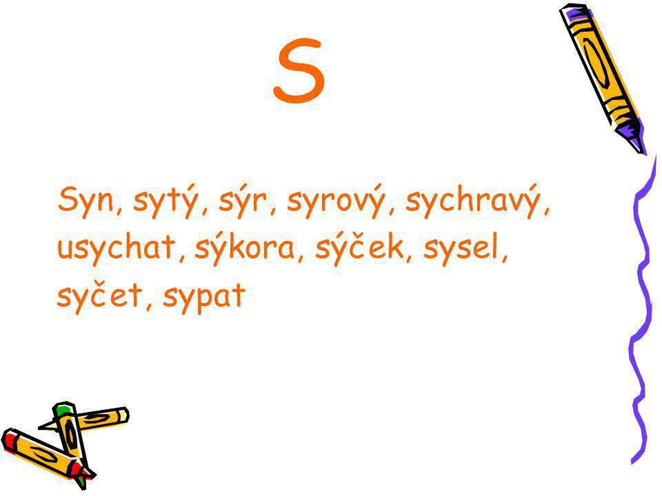 S Syn, sytý, sýr, syrový, sychravý, usychat, sýkora, sýček, sysel, syčet, sypat