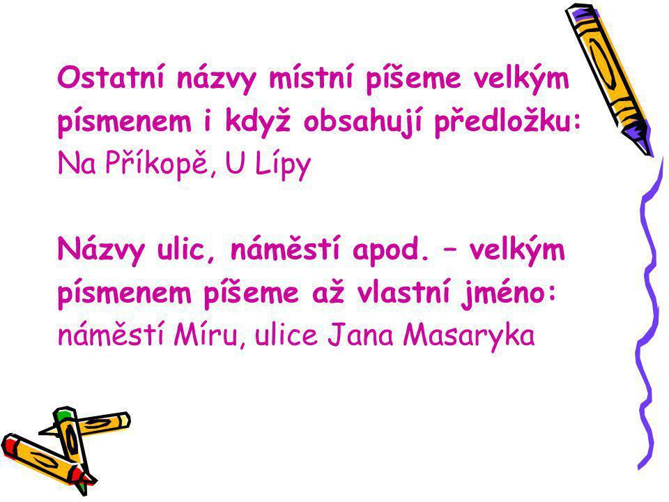 Ostatní názvy místní píšeme velkým písmenem i když obsahují předložku: Na Příkopě, U Lípy Názvy ulic, náměstí apod.