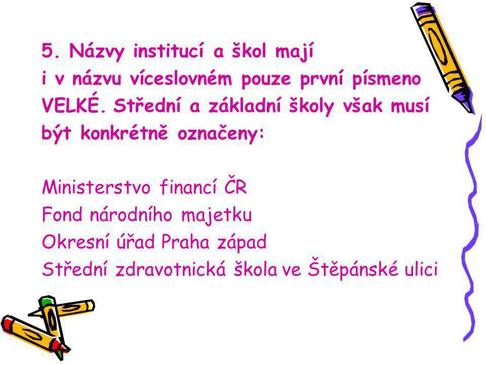 5.Názvy institucí a škol mají i v názvu víceslovném pouze první písmeno VELKÉ.