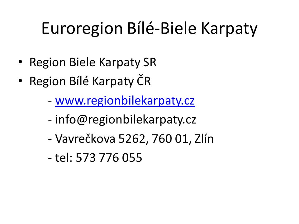 Euroregion Bílé-Biele Karpaty Region Biele Karpaty SR Region Bílé Karpaty ČR - www.regionbilekarpaty.czwww.regionbilekarpaty.cz - info@regionbilekarpaty.cz - Vavrečkova 5262, 760 01, Zlín - tel: 573 776 055