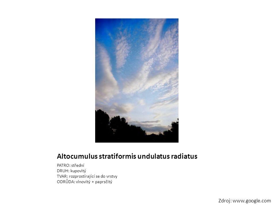 Altocumulus stratiformis undulatus radiatus PATRO: střední DRUH: kupovitý TVAR: rozprostírající se do vrstvy ODRŮDA: vlnovitý + paprsčitý Zdroj: www.g