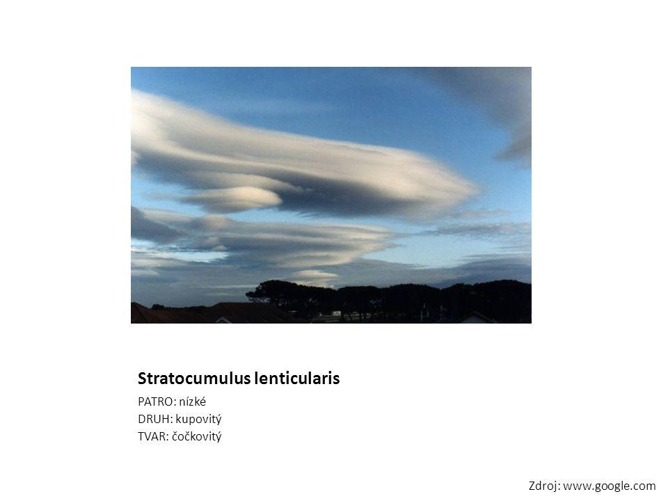 Stratocumulus lenticularis PATRO: nízké DRUH: kupovitý TVAR: čočkovitý Zdroj: www.google.com