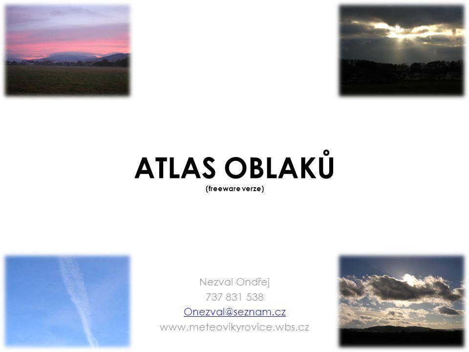 ATLAS OBLAKŮ (freeware verze) Nezval Ondřej 737 831 538 Onezval@seznam.cz www.meteovikyrovice.wbs.cz