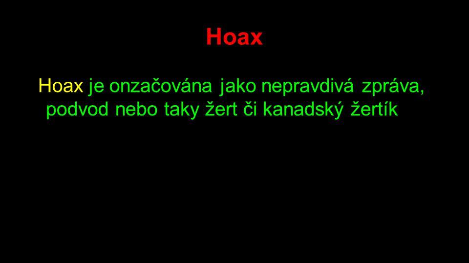 Hoax Hoax je onzačována jako nepravdivá zpráva, podvod nebo taky žert či kanadský žertík