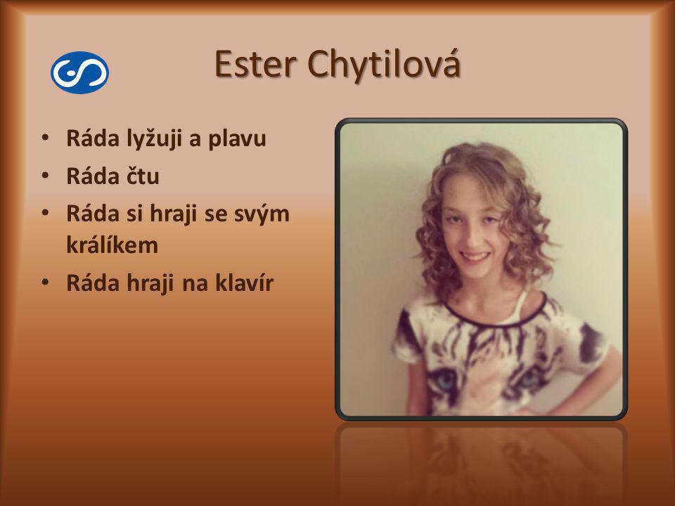 Ester Chytilová Ráda lyžuji a plavu Ráda čtu Ráda si hraji se svým králíkem Ráda hraji na klavír