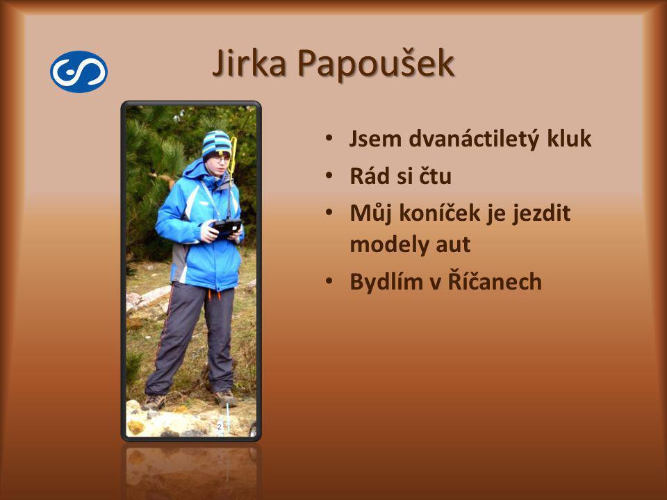 Jirka Papoušek Jsem dvanáctiletý kluk Rád si čtu Můj koníček je jezdit modely aut Bydlím v Říčanech