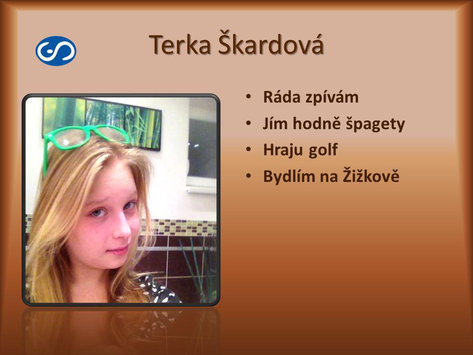 Terka Škardová Ráda zpívám Jím hodně špagety Hraju golf Bydlím na Žižkově