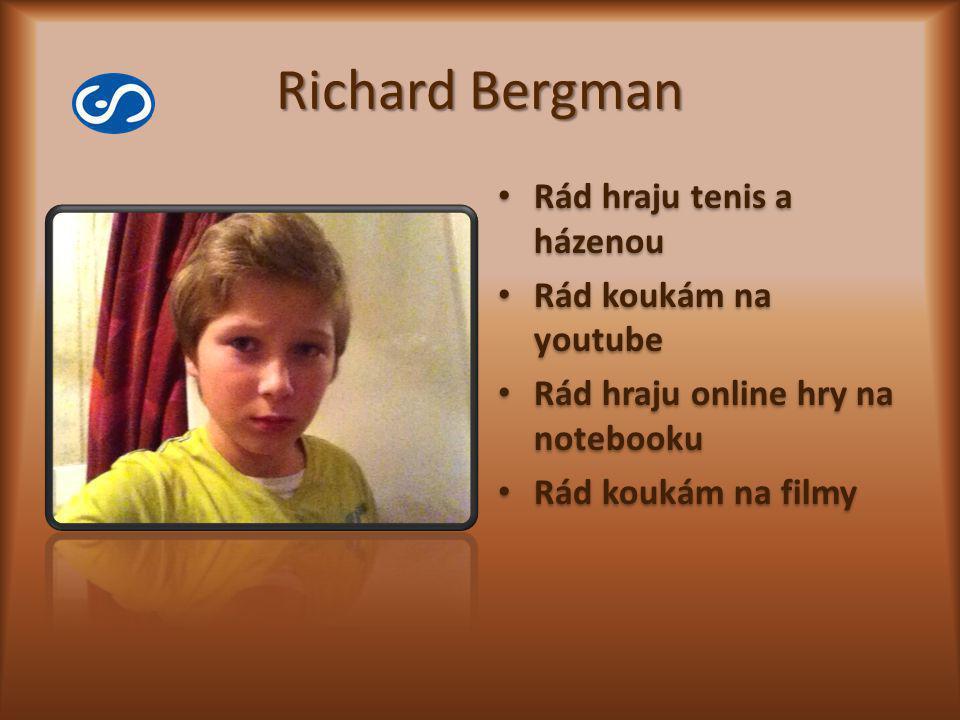 Richard Bergman Rád hraju tenis a házenou Rád koukám na youtube Rád hraju online hry na notebooku Rád koukám na filmy Rád hraju tenis a házenou Rád ko