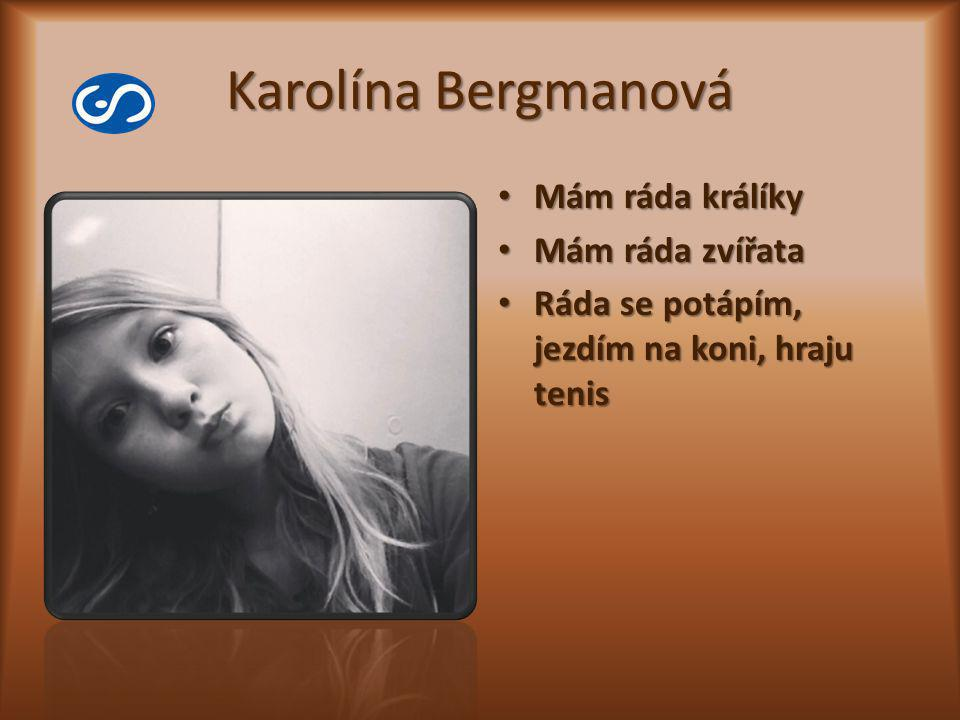Karolína Bergmanová Mám ráda králíky Mám ráda králíky Mám ráda zvířata Mám ráda zvířata Ráda se potápím, jezdím na koni, hraju tenis Ráda se potápím,