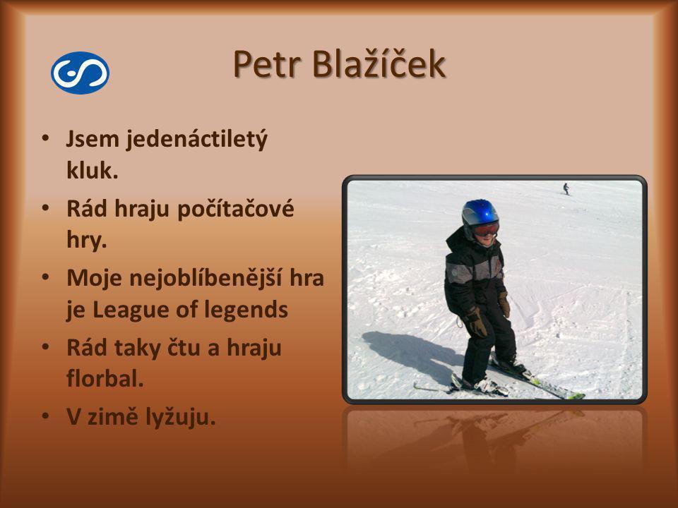 Petr Blažíček Jsem jedenáctiletý kluk. Rád hraju počítačové hry. Moje nejoblíbenější hra je League of legends Rád taky čtu a hraju florbal. V zimě lyž