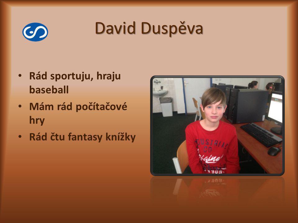 David Duspěva Rád sportuju, hraju baseball Mám rád počítačové hry Rád čtu fantasy knížky