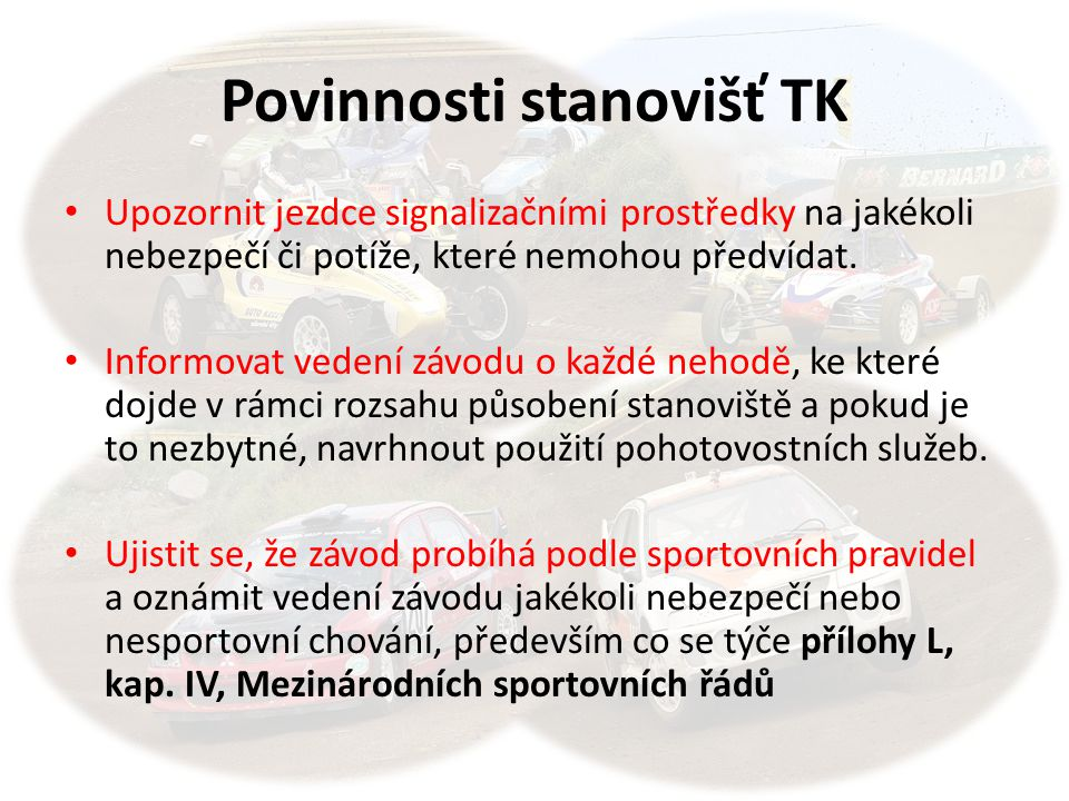 Povinnosti stanovišť TK Upozornit jezdce signalizačními prostředky na jakékoli nebezpečí či potíže, které nemohou předvídat. Informovat vedení závodu