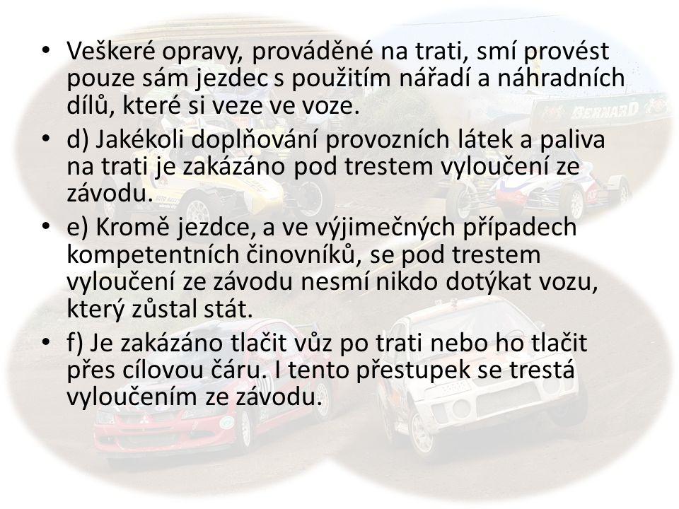 Veškeré opravy, prováděné na trati, smí provést pouze sám jezdec s použitím nářadí a náhradních dílů, které si veze ve voze. d) Jakékoli doplňování pr