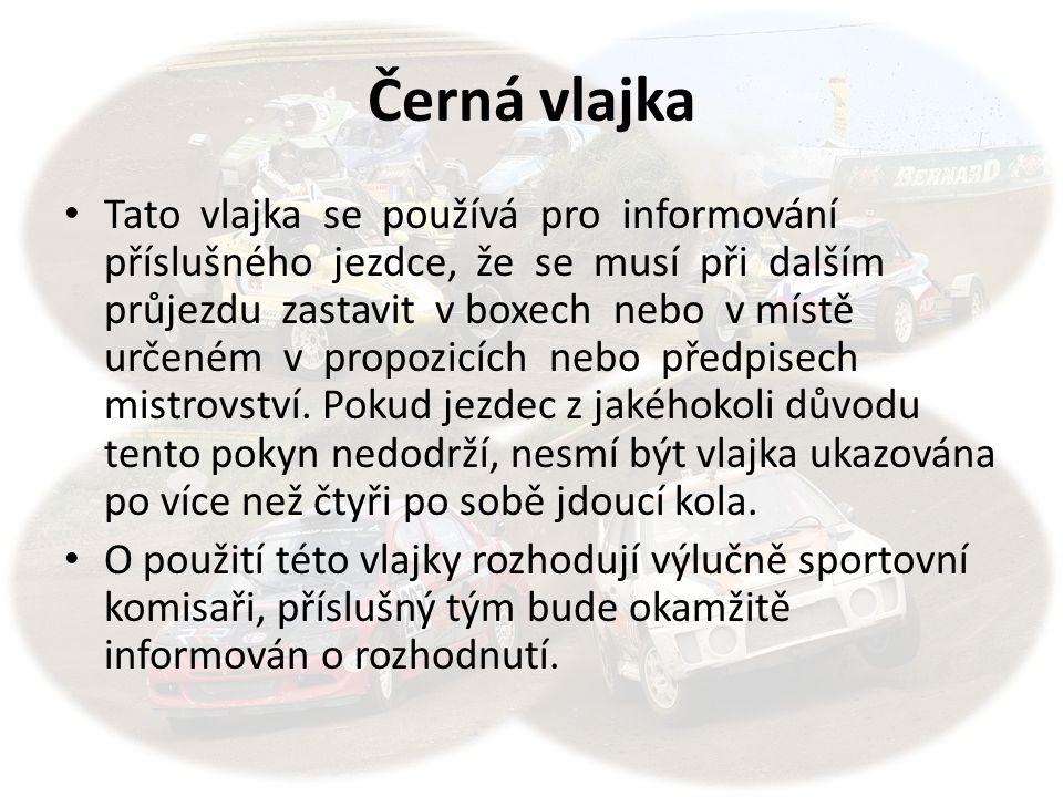 Černá vlajka Tato vlajka se používá pro informování příslušného jezdce, že se musí při dalším průjezdu zastavit v boxech nebo v místě určeném v propozicích nebo předpisech mistrovství.