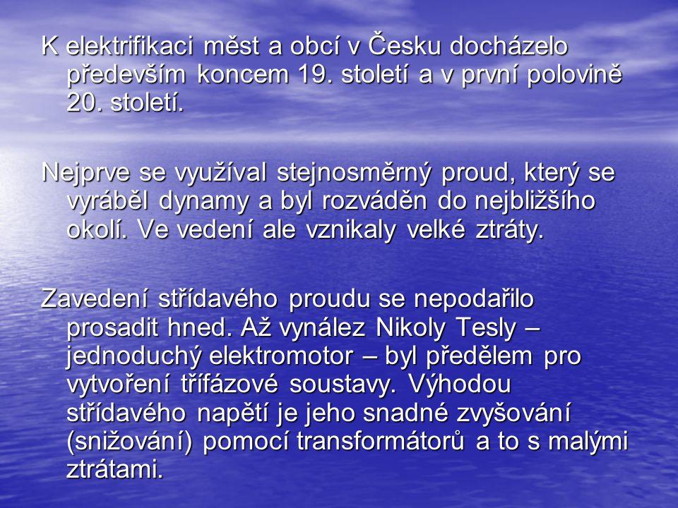 K elektrifikaci měst a obcí v Česku docházelo především koncem 19. století a v první polovině 20. století. Nejprve se využíval stejnosměrný proud, kte