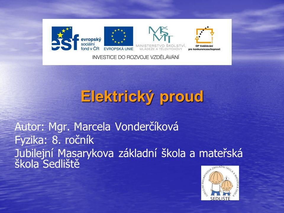 Elektrický proud Autor: Mgr. Marcela Vonderčíková Fyzika: 8. ročník Jubilejní Masarykova základní škola a mateřská škola Sedliště