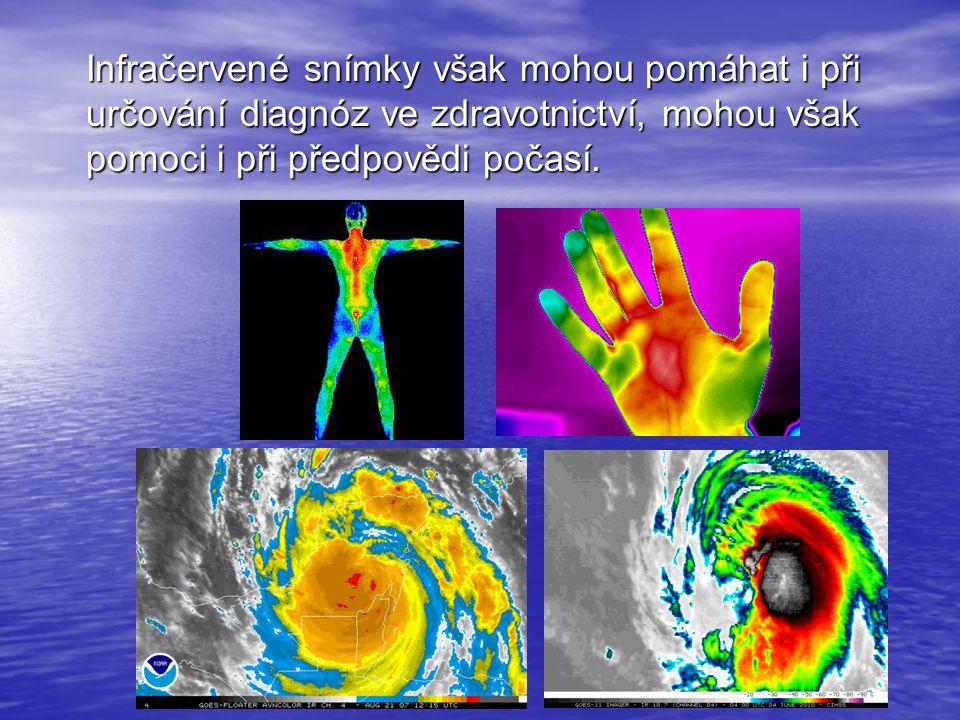 Infračervené snímky však mohou pomáhat i při určování diagnóz ve zdravotnictví, mohou však pomoci i při předpovědi počasí.