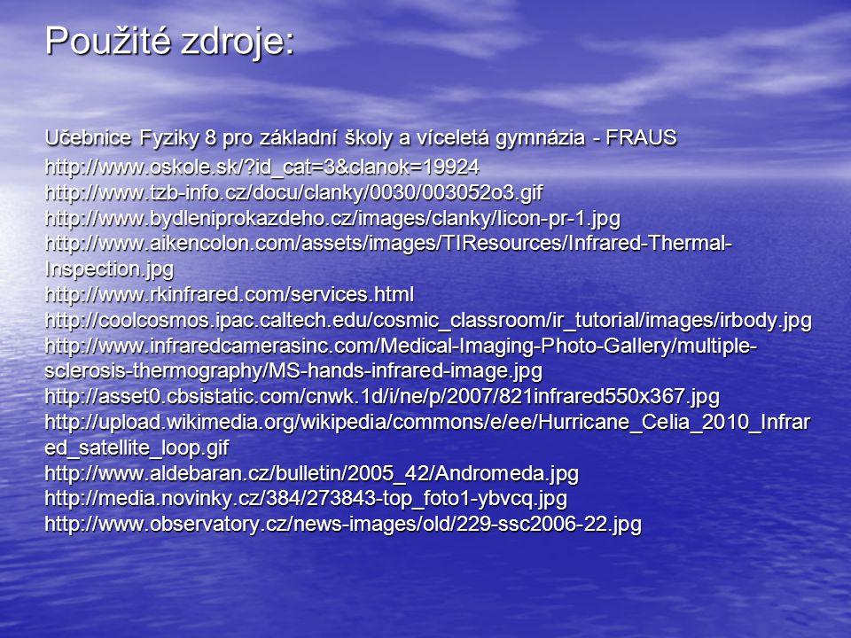 Použité zdroje: Učebnice Fyziky 8 pro základní školy a víceletá gymnázia - FRAUS http://www.oskole.sk/?id_cat=3&clanok=19924 http://www.tzb-info.cz/do