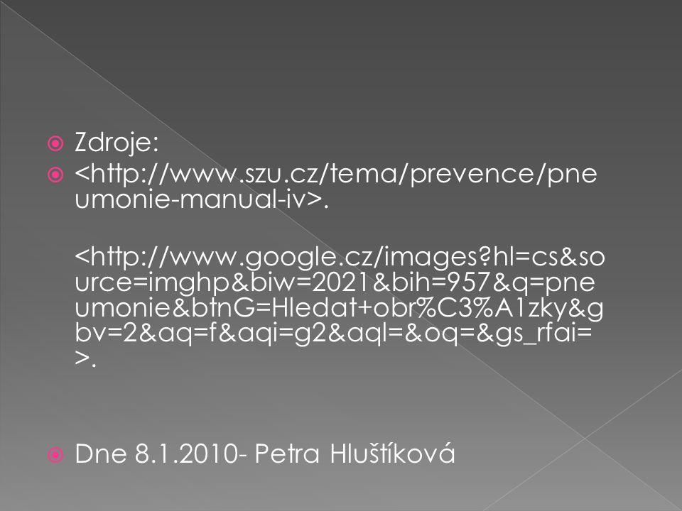  Zdroje: ..  Dne 8.1.2010- Petra Hluštíková