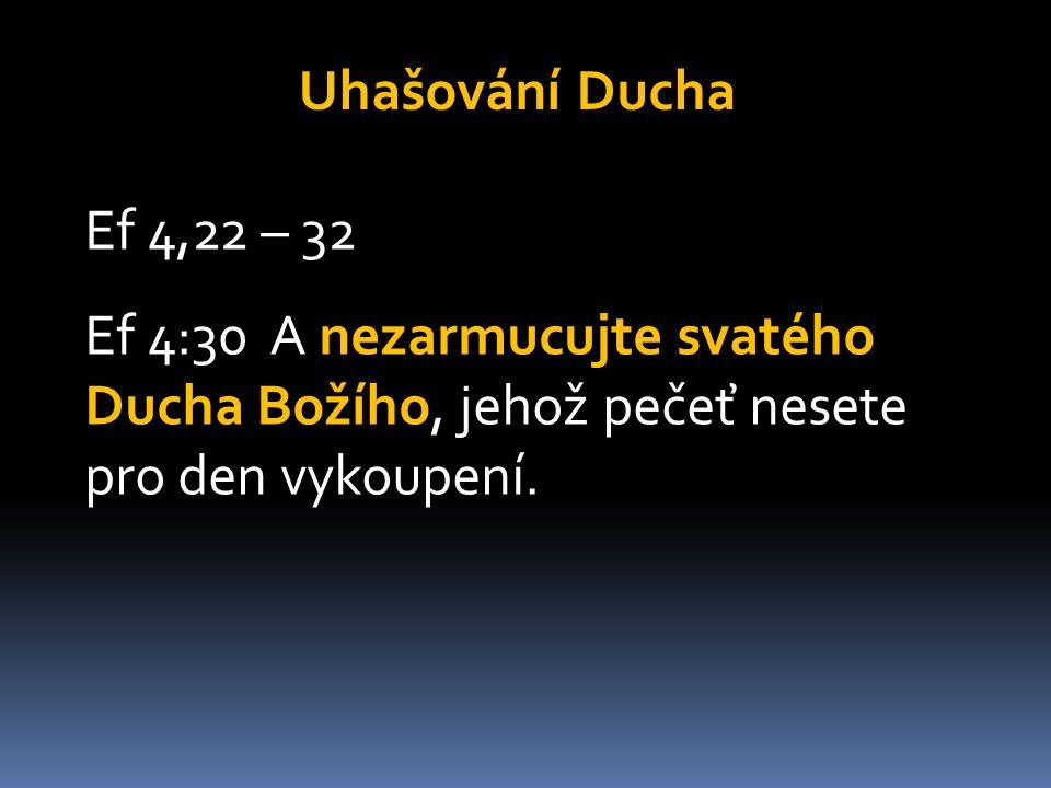 Uhašování Ducha Ef 4,22 – 32 Ef 4:30 A nezarmucujte svatého Ducha Božího, jehož pečeť nesete pro den vykoupení.