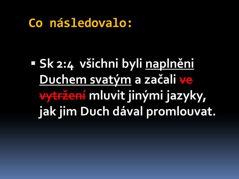 Co následovalo:  Sk 2:4 všichni byli naplněni Duchem svatým a začali ve vytržení mluvit jinými jazyky, jak jim Duch dával promlouvat.