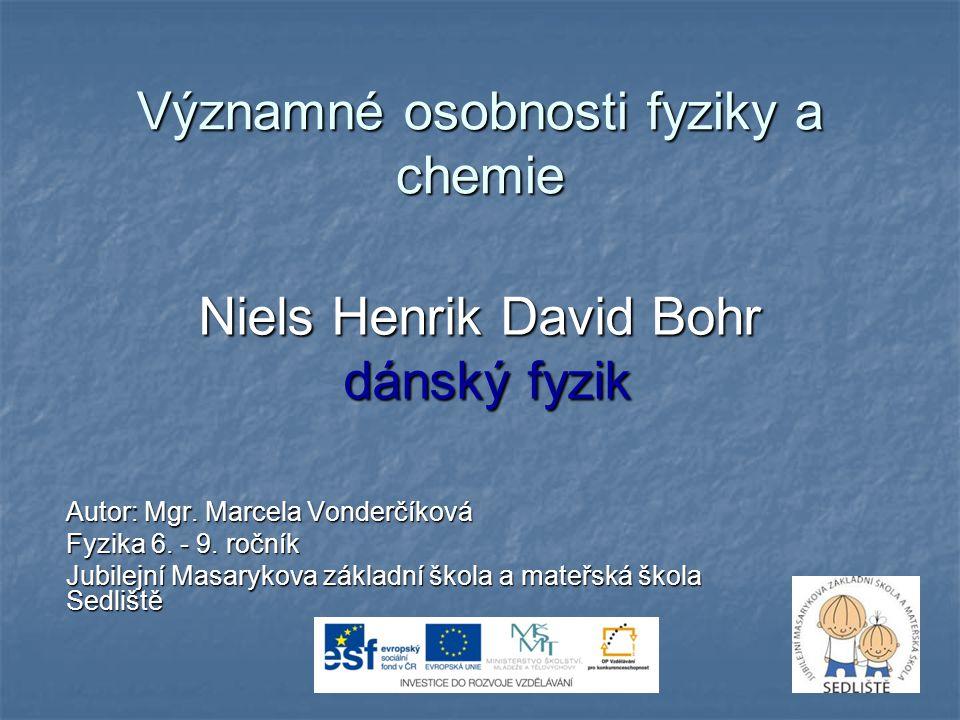 Významné osobnosti fyziky a chemie Niels Henrik David Bohr dánský fyzik Autor: Mgr.