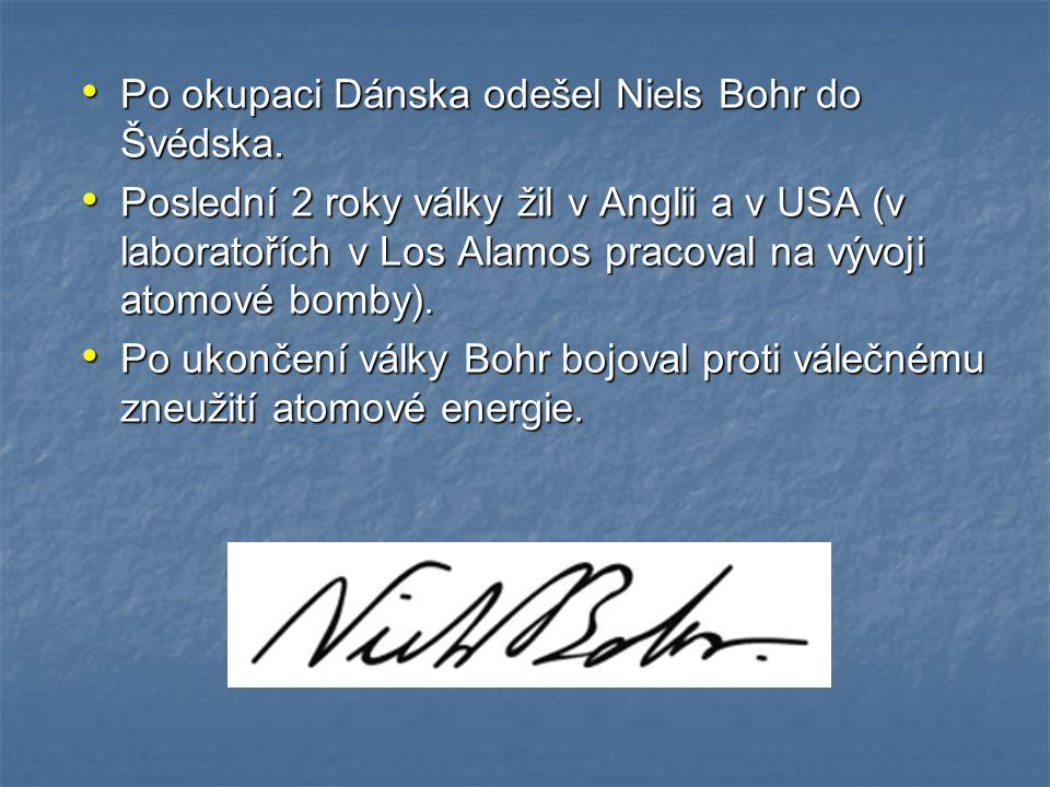 Po okupaci Dánska odešel Niels Bohr do Švédska.Po okupaci Dánska odešel Niels Bohr do Švédska.