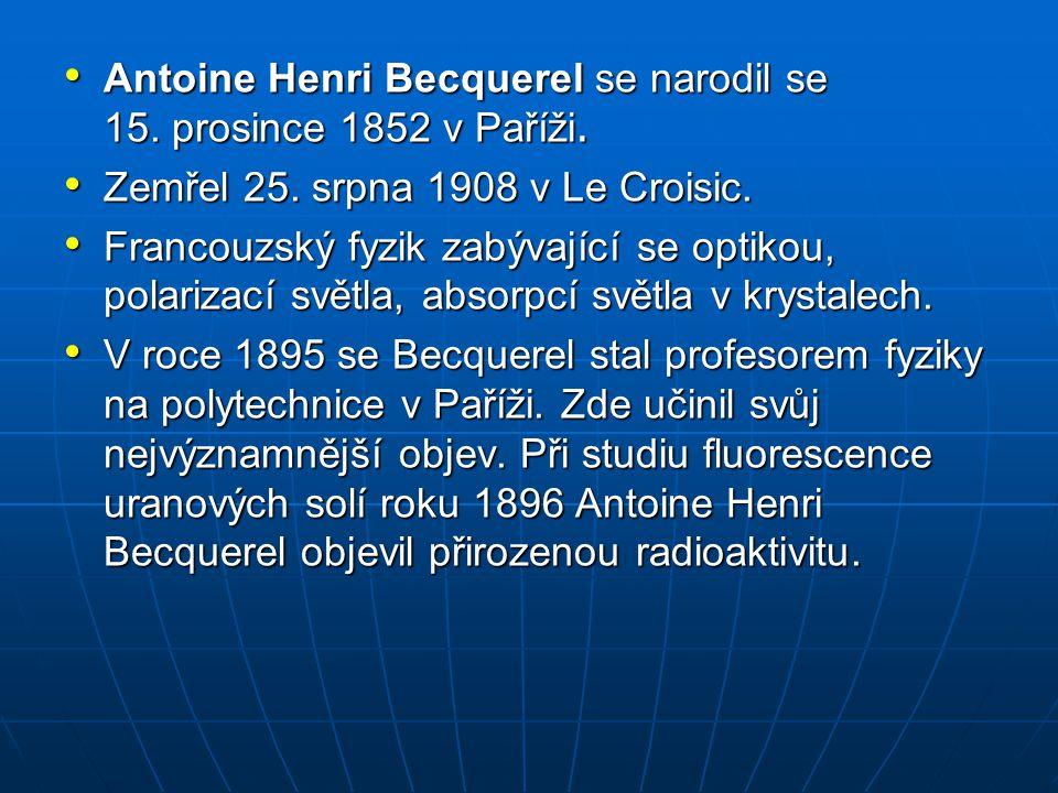 Antoine Henri Becquerel se narodil se 15. prosince 1852 v Paříži. Antoine Henri Becquerel se narodil se 15. prosince 1852 v Paříži. Zemřel 25. srpna 1
