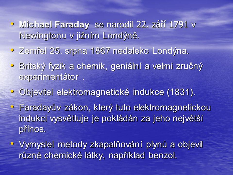 Michael Faraday se narodil 22. září 1791 v Newingtonu v jižním Londýně. Michael Faraday se narodil 22. září 1791 v Newingtonu v jižním Londýně. Zemřel