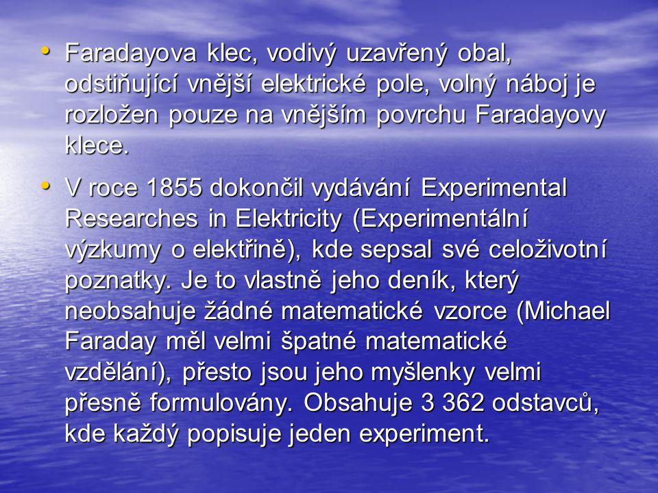 Faradayova klec, vodivý uzavřený obal, odstiňující vnější elektrické pole, volný náboj je rozložen pouze na vnějším povrchu Faradayovy klece. Faradayo
