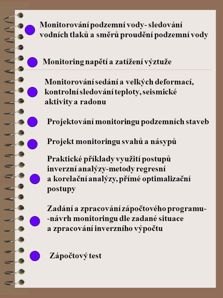 TÉMATA CVIČENÍ Z PŘEDMĚTU GEOTECHNICKÝ MONITORING Geotechnický monitoring, jeho hlavní funkce a součásti Základní principy měřících systémů kontrolníh