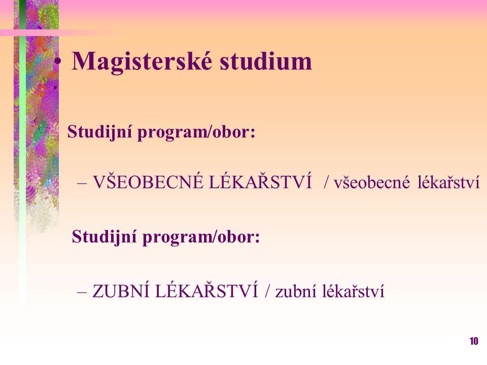 10 Magisterské studium Studijní program/obor: –VŠEOBECNÉ LÉKAŘSTVÍ / všeobecné lékařství Studijní program/obor: –ZUBNÍ LÉKAŘSTVÍ / zubní lékařství