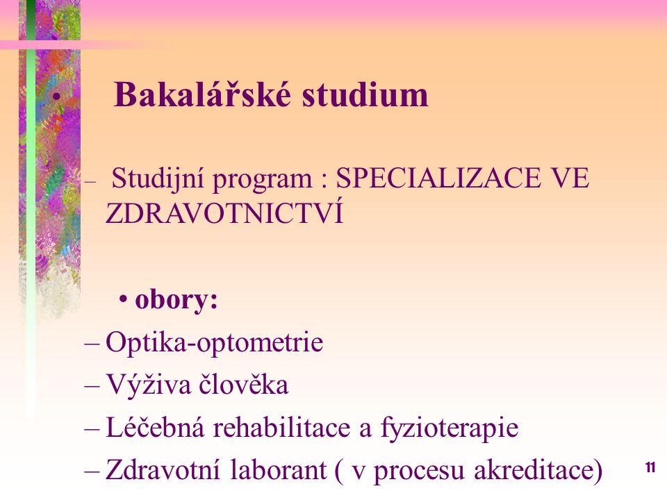 11 Bakalářské studium – Studijní program : SPECIALIZACE VE ZDRAVOTNICTVÍ obory: –Optika-optometrie –Výživa člověka –Léčebná rehabilitace a fyzioterapi