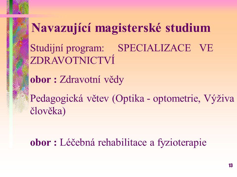 13 Navazující magisterské studium Studijní program: SPECIALIZACE VE ZDRAVOTNICTVÍ obor : Zdravotní vědy Pedagogická větev (Optika - optometrie, Výživa