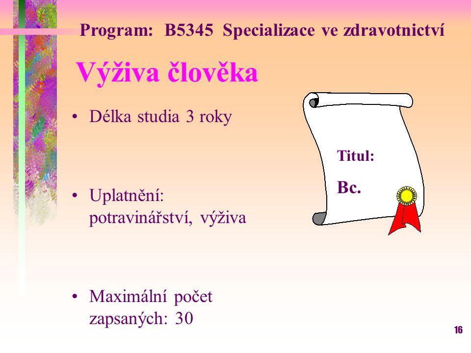 16 Výživa člověka Délka studia 3 roky Uplatnění: potravinářství, výživa Maximální počet zapsaných: 30 Titul: Bc. Program: B5345 Specializace ve zdravo