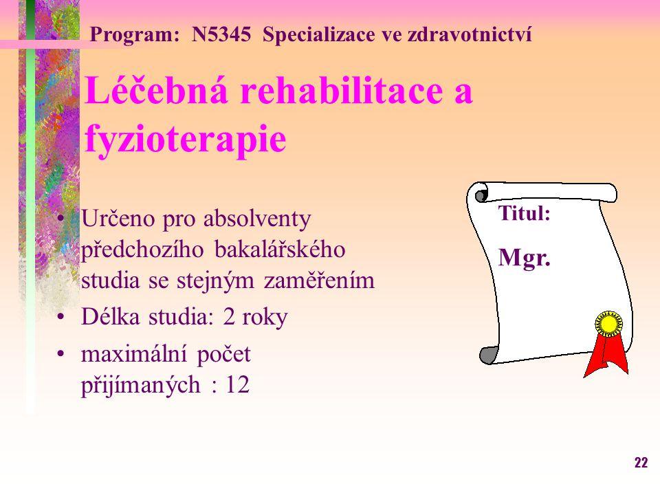 22 Léčebná rehabilitace a fyzioterapie Určeno pro absolventy předchozího bakalářského studia se stejným zaměřením Délka studia: 2 roky maximální počet