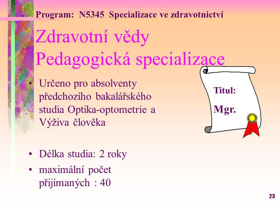23 Zdravotní vědy Pedagogická specializace Určeno pro absolventy předchozího bakalářského studia Optika-optometrie a Výživa člověka Délka studia: 2 ro