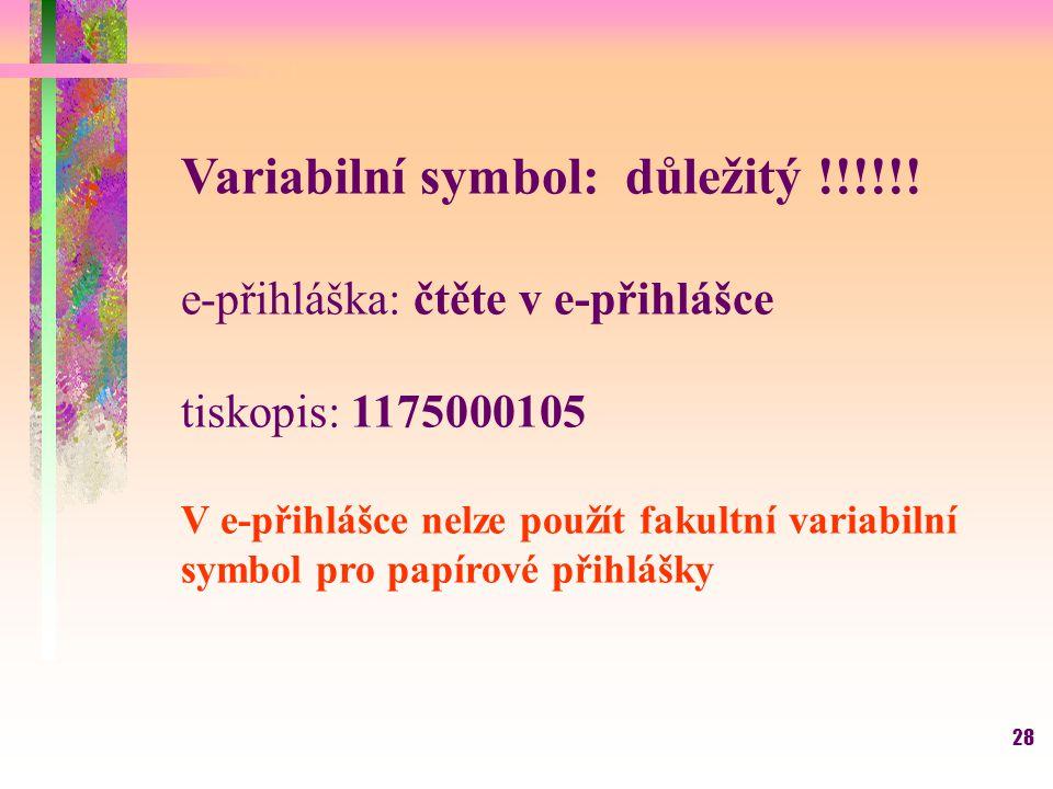 28 Variabilní symbol: důležitý !!!!!! e-přihláška: čtěte v e-přihlášce tiskopis: 1175000105 V e-přihlášce nelze použít fakultní variabilní symbol pro