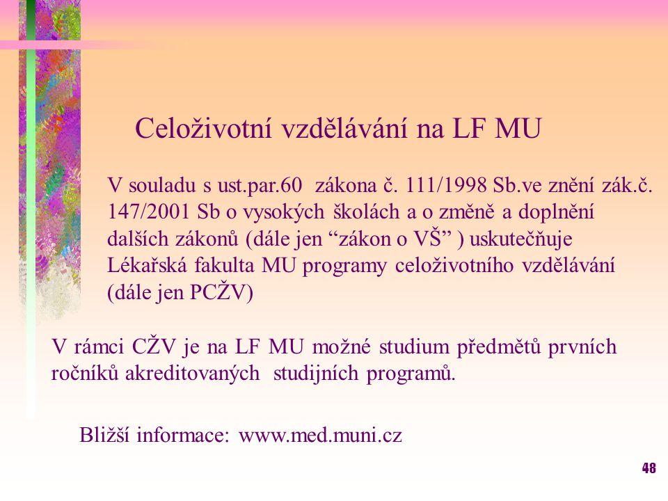 48 Celoživotní vzdělávání na LF MU V souladu s ust.par.60 zákona č. 111/1998 Sb.ve znění zák.č. 147/2001 Sb o vysokých školách a o změně a doplnění da