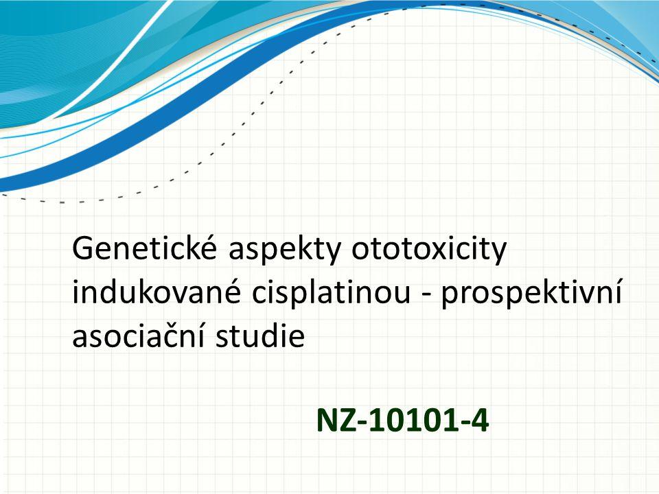 NZ-10101-4 Genetické aspekty ototoxicity indukované cisplatinou - prospektivní asociační studie