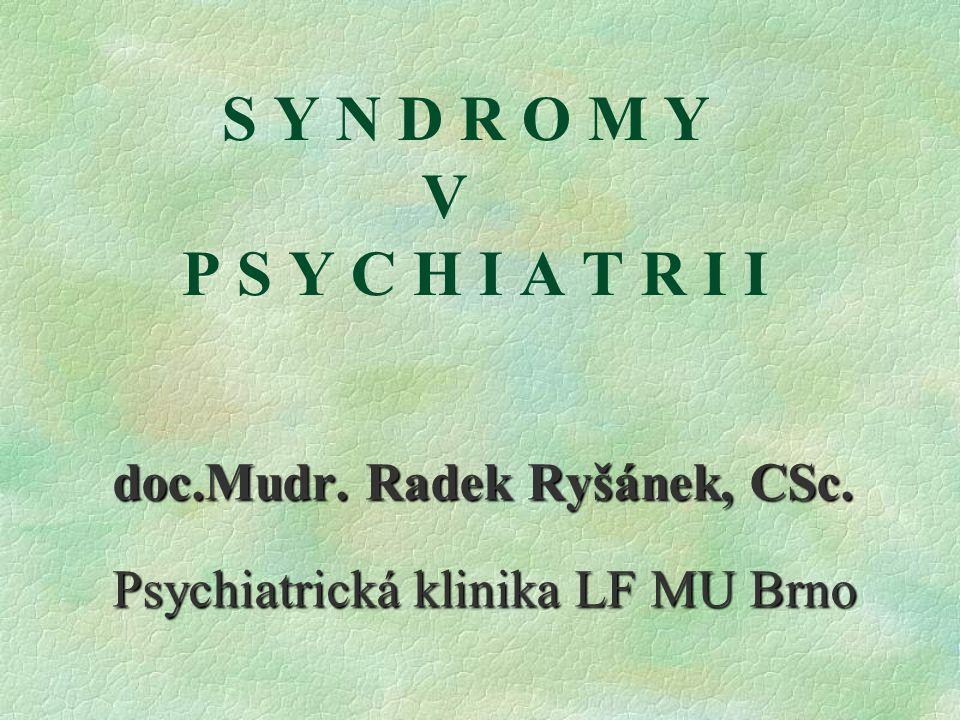 S Y N D R O M Y V P S Y C H I A T R I I doc.Mudr. Radek Ryšánek, CSc. Psychiatrická klinika LF MU Brno