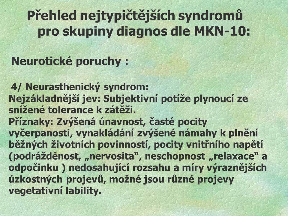 Přehled nejtypičtějších syndromů pro skupiny diagnos dle MKN-10: Neurotické poruchy : 4/ Neurasthenický syndrom: Nejzákladnější jev: Subjektivní potíž