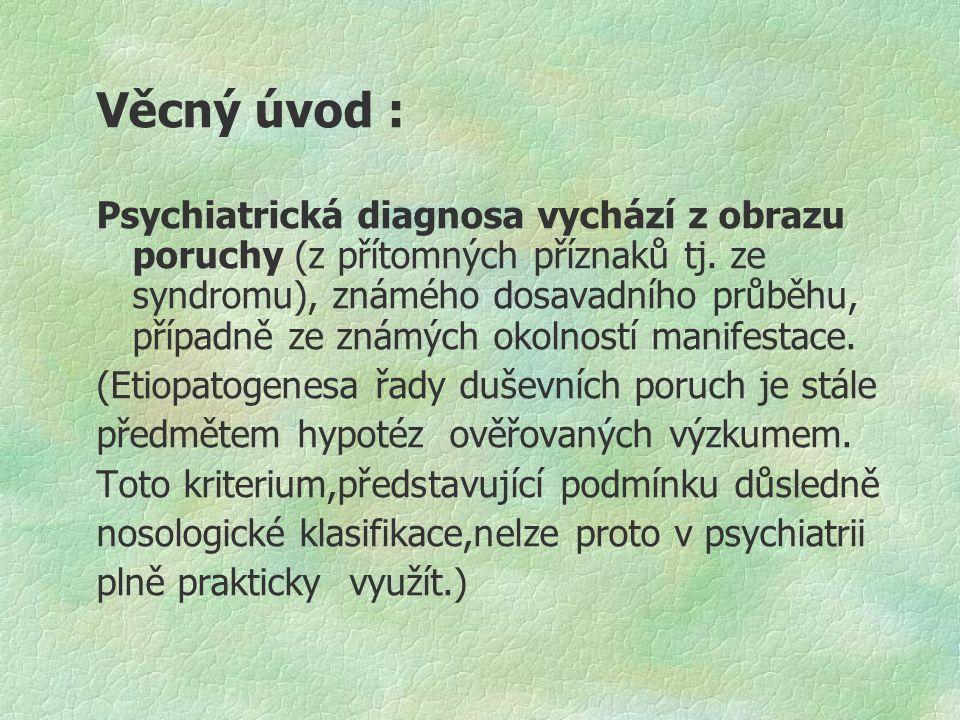 Věcný úvod : Psychiatrická diagnosa vychází z obrazu poruchy (z přítomných příznaků tj. ze syndromu), známého dosavadního průběhu, případně ze známých