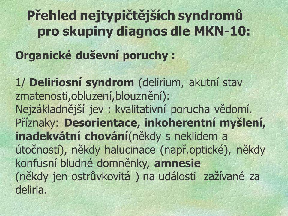 Přehled nejtypičtějších syndromů pro skupiny diagnos dle MKN-10: Organické duševní poruchy : 1/ Deliriosní syndrom (delirium, akutní stav zmatenosti,o