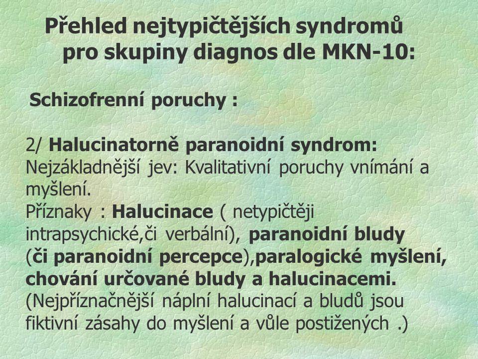 Přehled nejtypičtějších syndromů pro skupiny diagnos dle MKN-10: Schizofrenní poruchy : 2/ Halucinatorně paranoidní syndrom: Nejzákladnější jev: Kvali