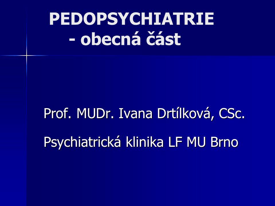 PEDOPSYCHIATRIE - obecná část Prof. MUDr. Ivana Drtílková, CSc. Psychiatrická klinika LF MU Brno