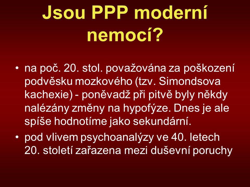 Jsou PPP moderní nemocí.na poč. 20. stol. považována za poškození podvěsku mozkového (tzv.