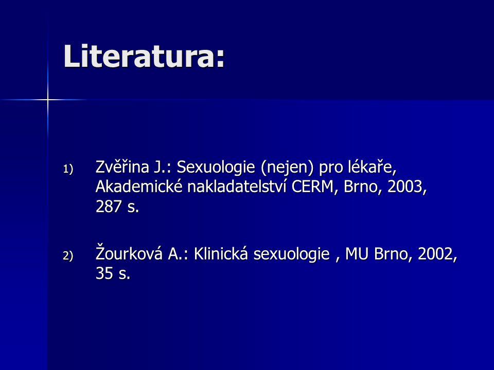 Literatura: 1) Zvěřina J.: Sexuologie (nejen) pro lékaře, Akademické nakladatelství CERM, Brno, 2003, 287 s. 2) Žourková A.: Klinická sexuologie, MU B